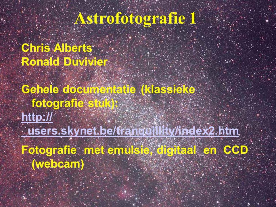 1 Astrofotografie 1 Chris Alberts Ronald Duvivier Gehele documentatie (klassieke fotografie stuk): http:// users.skynet.be/tranquillity/index2.htm Fot