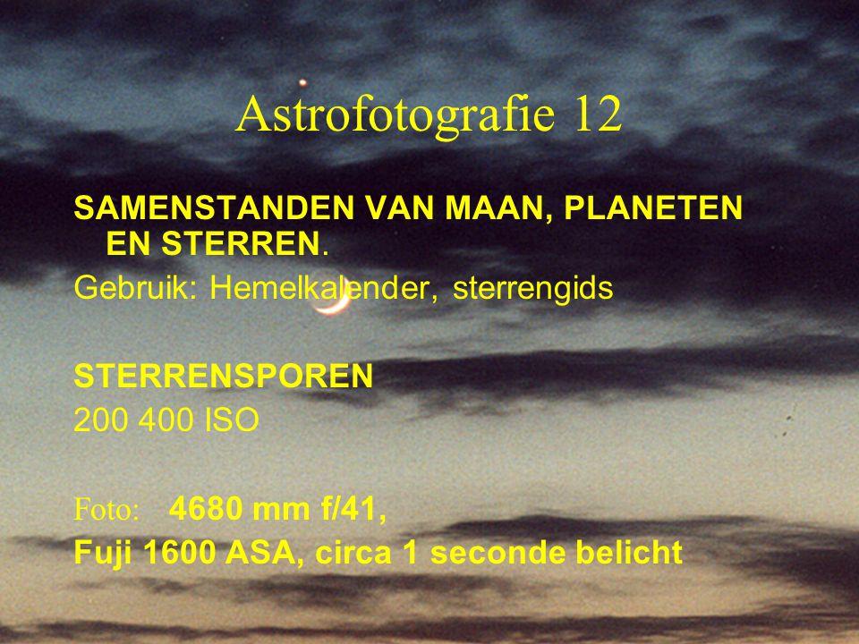 12 Astrofotografie 12 SAMENSTANDEN VAN MAAN, PLANETEN EN STERREN. Gebruik: Hemelkalender, sterrengids STERRENSPOREN 200 400 ISO Foto: 4680 mm f/41, Fu