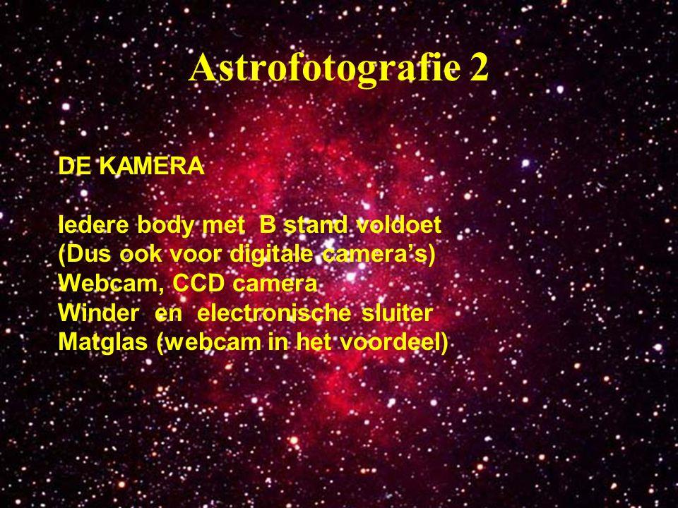 2 Astrofotografie 2 DE KAMERA Iedere body met B stand voldoet (Dus ook voor digitale camera's) Webcam, CCD camera Winder en electronische sluiter Matg