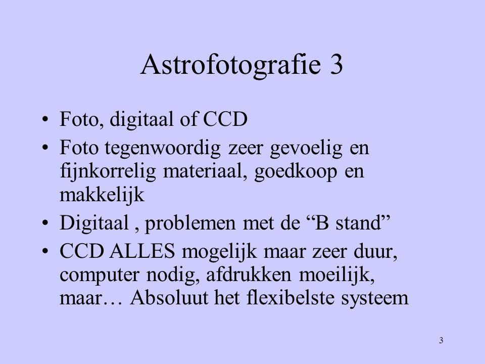 3 Astrofotografie 3 •Foto, digitaal of CCD •Foto tegenwoordig zeer gevoelig en fijnkorrelig materiaal, goedkoop en makkelijk •Digitaal, problemen met
