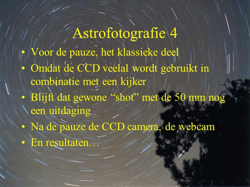"""4 Astrofotografie 4 •Voor de pauze, het klassieke deel •Omdat de CCD veelal wordt gebruikt in combinatie met een kijker •Blijft dat gewone """"shot"""" met"""