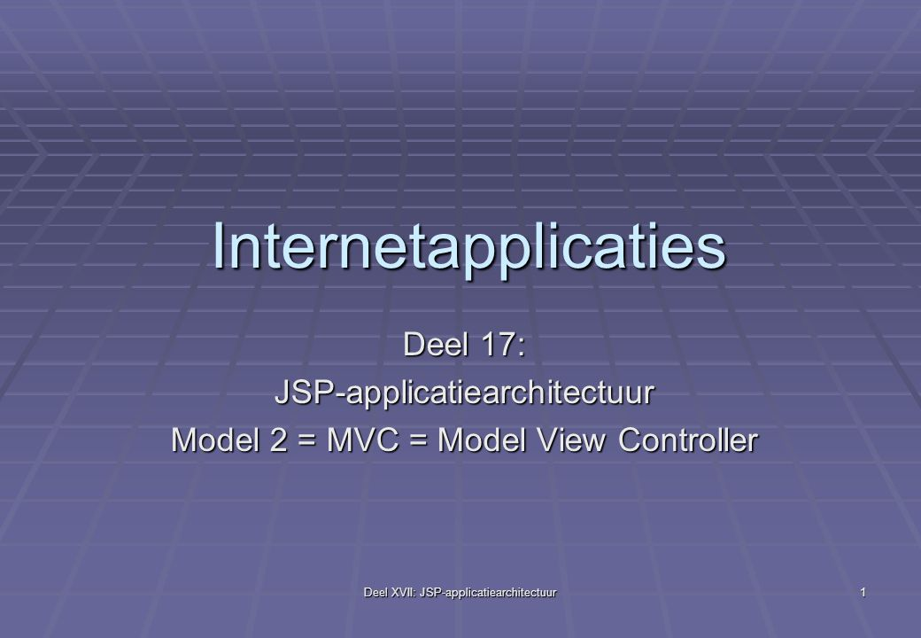 Deel XVII: JSP-applicatiearchitectuur12 Model 1 x.html y.jsp z.jsp url aanroep a.java b.java