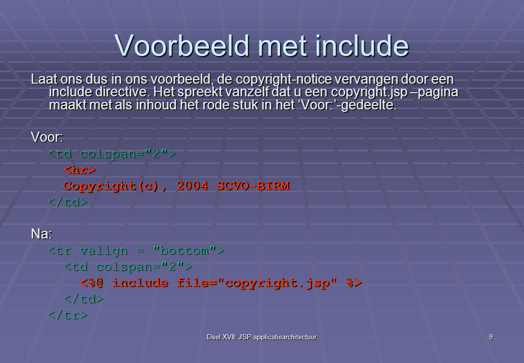 Deel XVII: JSP-applicatiearchitectuur10 Model 1 en Model 2 architecturen A Model 1 architecture consists of a Web browser directly accessing Web-tier JSP pages.