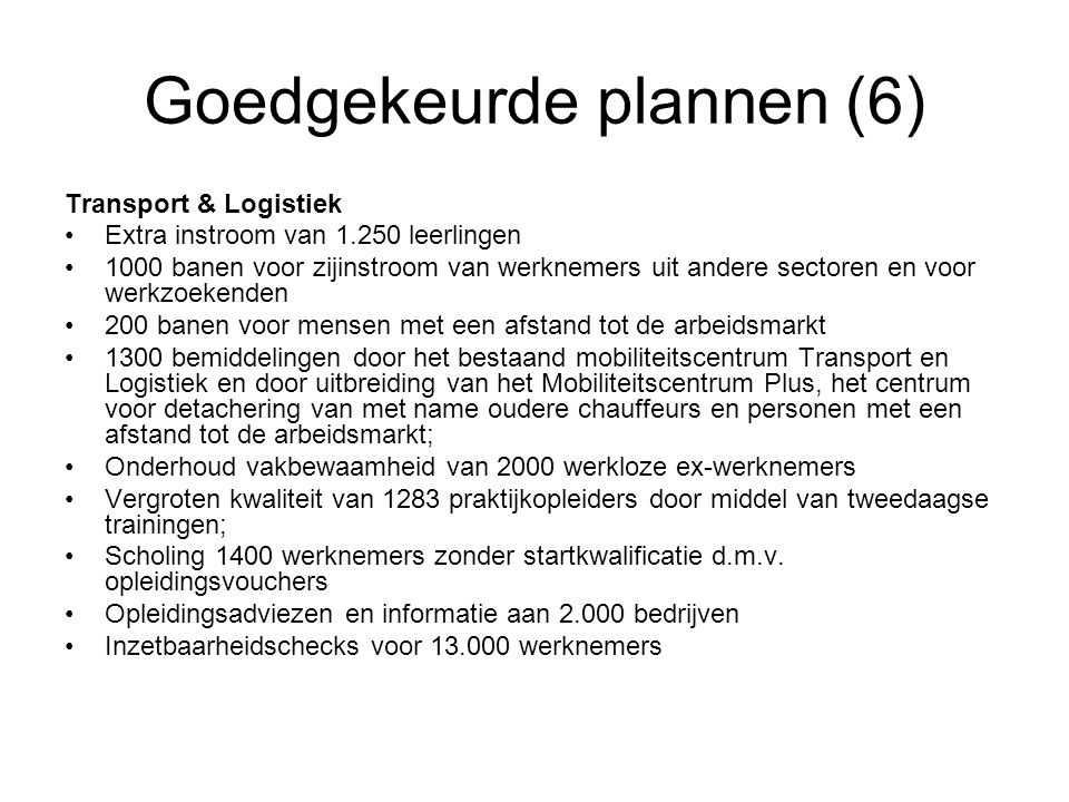 Goedgekeurde plannen (6) Transport & Logistiek •Extra instroom van 1.250 leerlingen •1000 banen voor zijinstroom van werknemers uit andere sectoren en