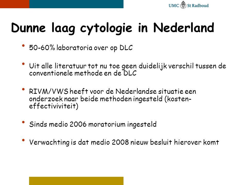 Dunne laag cytologie in Nederland • 50-60% laboratoria over op DLC • Uit alle literatuur tot nu toe geen duidelijk verschil tussen de conventionele me