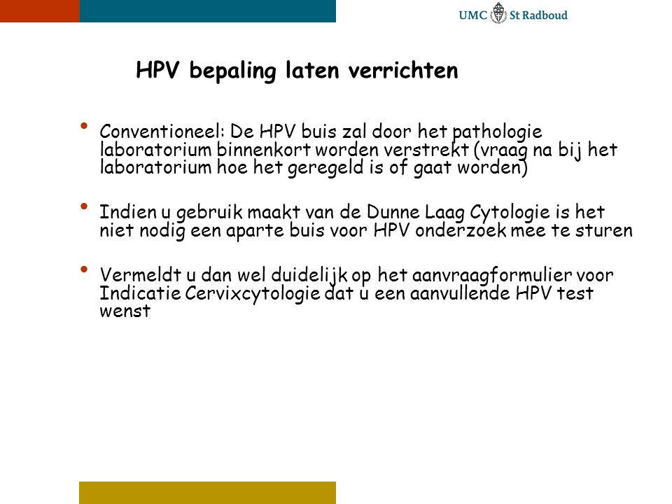 HPV bepaling laten verrichten • Conventioneel: De HPV buis zal door het pathologie laboratorium binnenkort worden verstrekt (vraag na bij het laborato
