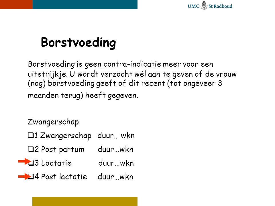 Borstvoeding Borstvoeding is geen contra-indicatie meer voor een uitstrijkje. U wordt verzocht wél aan te geven of de vrouw (nog) borstvoeding geeft o