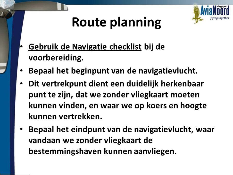 Route planning • Gebruik de Navigatie checklist bij de voorbereiding. • Bepaal het beginpunt van de navigatievlucht. • Dit vertrekpunt dient een duide