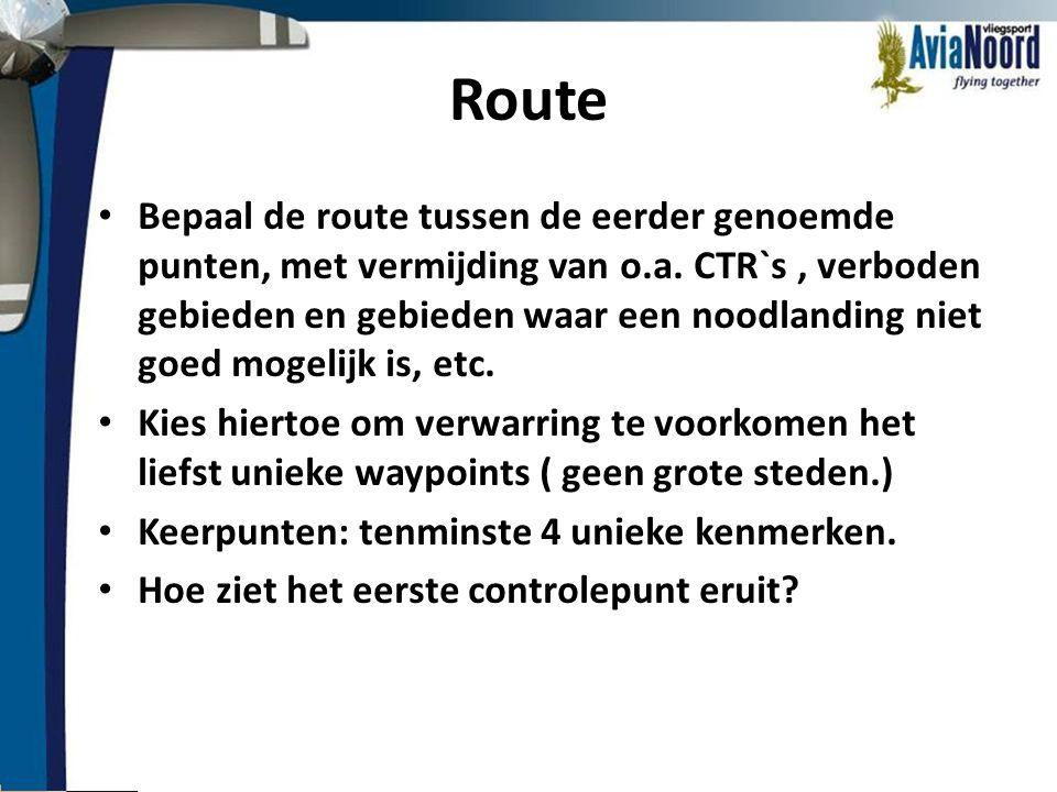 Route • Bepaal de route tussen de eerder genoemde punten, met vermijding van o.a. CTR`s, verboden gebieden en gebieden waar een noodlanding niet goed
