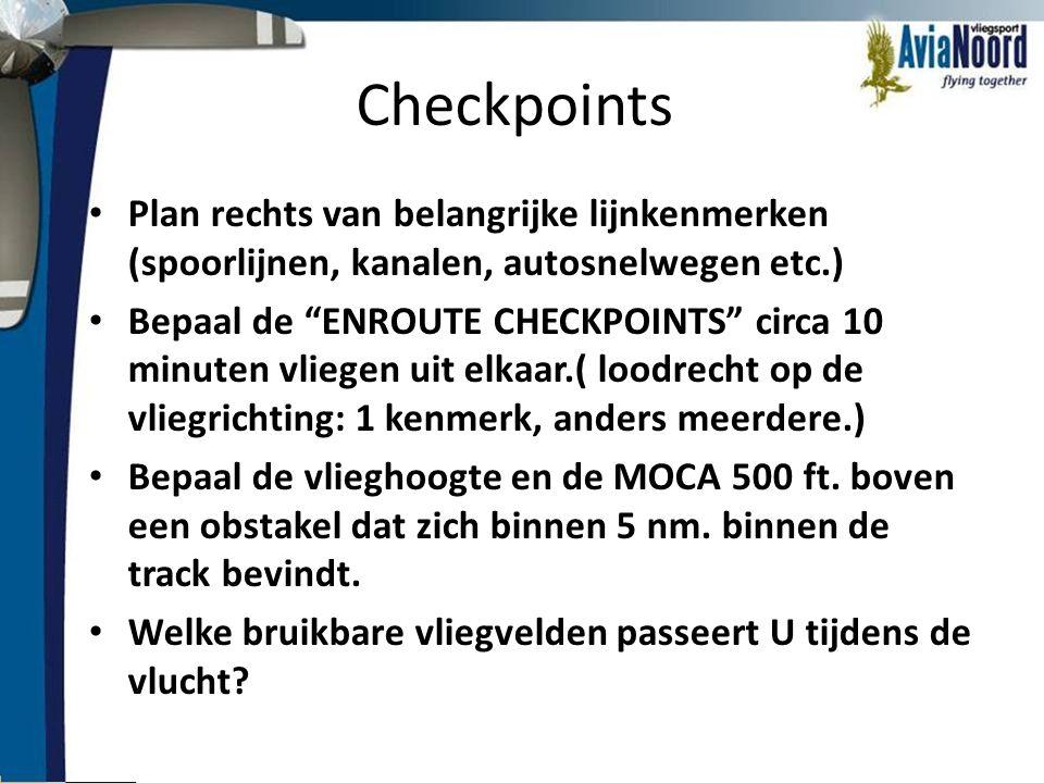 """Checkpoints • Plan rechts van belangrijke lijnkenmerken (spoorlijnen, kanalen, autosnelwegen etc.) • Bepaal de """"ENROUTE CHECKPOINTS"""" circa 10 minuten"""