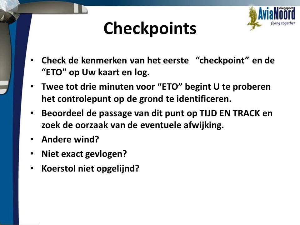 """Checkpoints • Check de kenmerken van het eerste """"checkpoint"""" en de """"ETO"""" op Uw kaart en log. • Twee tot drie minuten voor """"ETO"""" begint U te proberen h"""