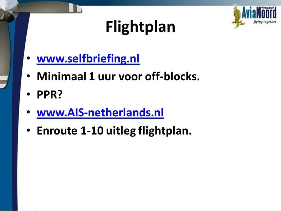 Flightplan • www.selfbriefing.nl www.selfbriefing.nl • Minimaal 1 uur voor off-blocks. • PPR? • www.AIS-netherlands.nl www.AIS-netherlands.nl • Enrout