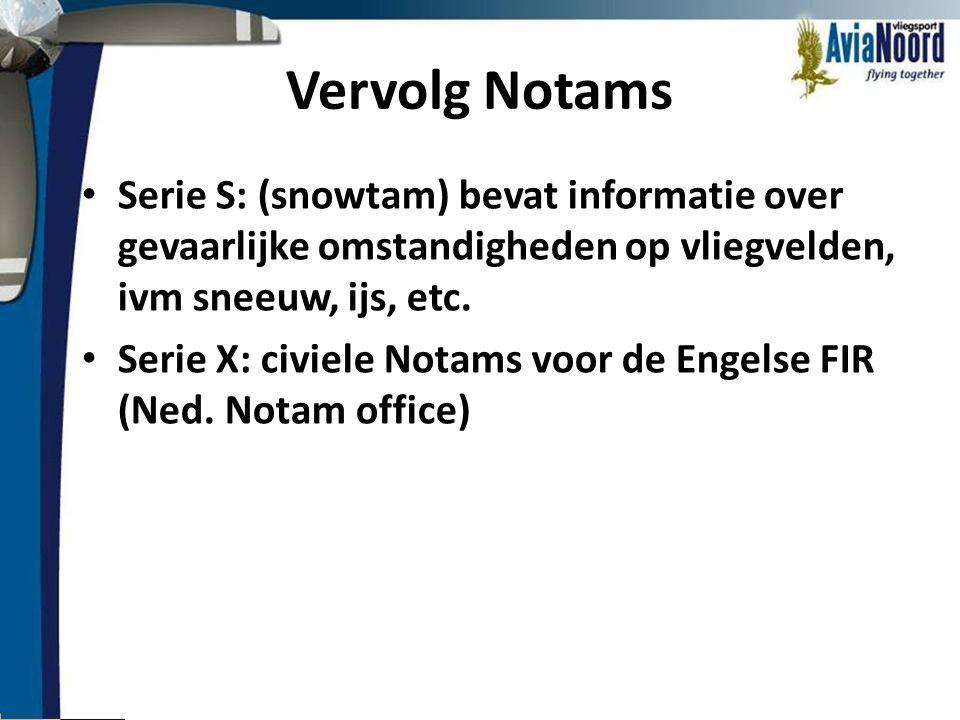 Vervolg Notams • Serie S: (snowtam) bevat informatie over gevaarlijke omstandigheden op vliegvelden, ivm sneeuw, ijs, etc. • Serie X: civiele Notams v