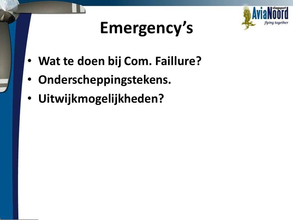 Emergency's • Wat te doen bij Com. Faillure? • Onderscheppingstekens. • Uitwijkmogelijkheden?