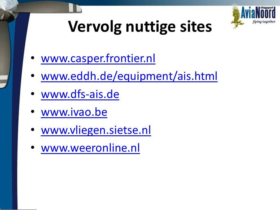 Vervolg nuttige sites • www.casper.frontier.nl www.casper.frontier.nl • www.eddh.de/equipment/ais.html www.eddh.de/equipment/ais.html • www.dfs-ais.de
