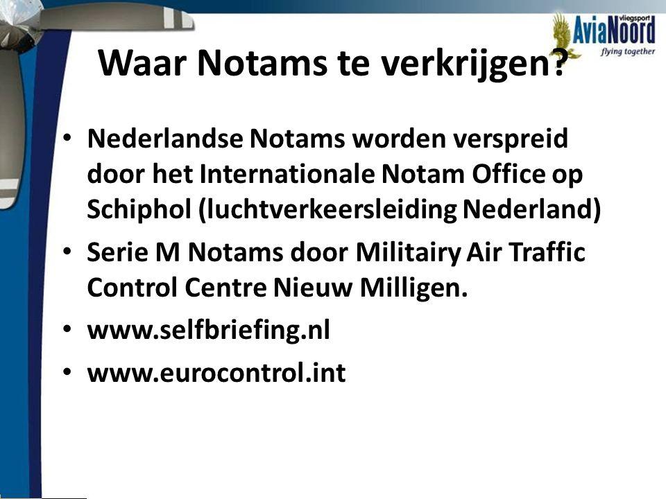 Waar Notams te verkrijgen? • Nederlandse Notams worden verspreid door het Internationale Notam Office op Schiphol (luchtverkeersleiding Nederland) • S