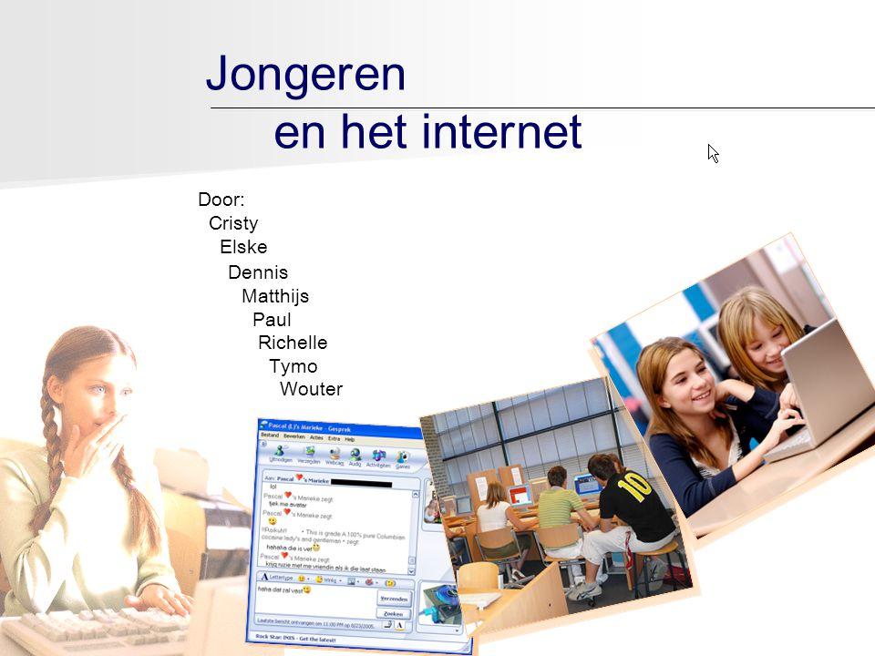 Jongeren en het internet Door: Cristy Elske Dennis Matthijs Paul Richelle Tymo Wouter