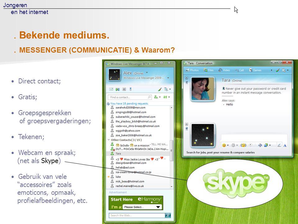 Jongeren en het internet. MESSENGER (COMMUNICATIE) & Waarom?. Bekende mediums. • Direct contact; • Gratis; • Groepsgesprekken of groepsvergaderingen;