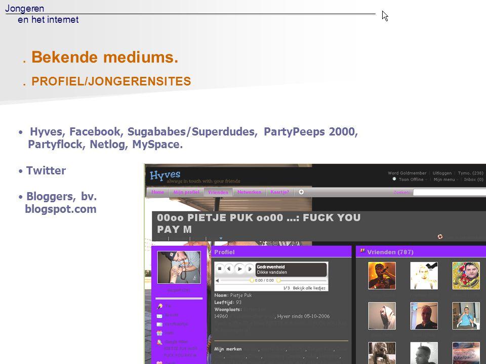 Jongeren en het internet. PROFIEL/JONGERENSITES. Bekende mediums. • Hyves, Facebook, Sugababes/Superdudes, PartyPeeps 2000, Partyflock, Netlog, MySpac