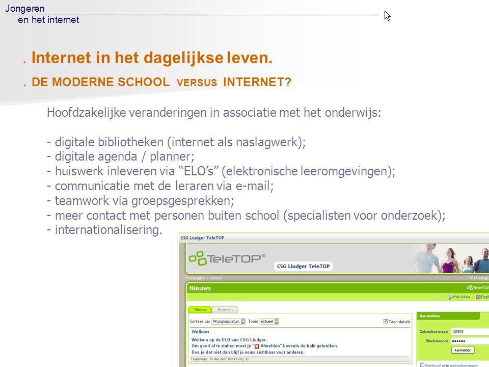 Jongeren en het internet. DE MODERNE SCHOOL VERSUS INTERNET? Hoofdzakelijke veranderingen in associatie met het onderwijs: - digitale bibliotheken (in