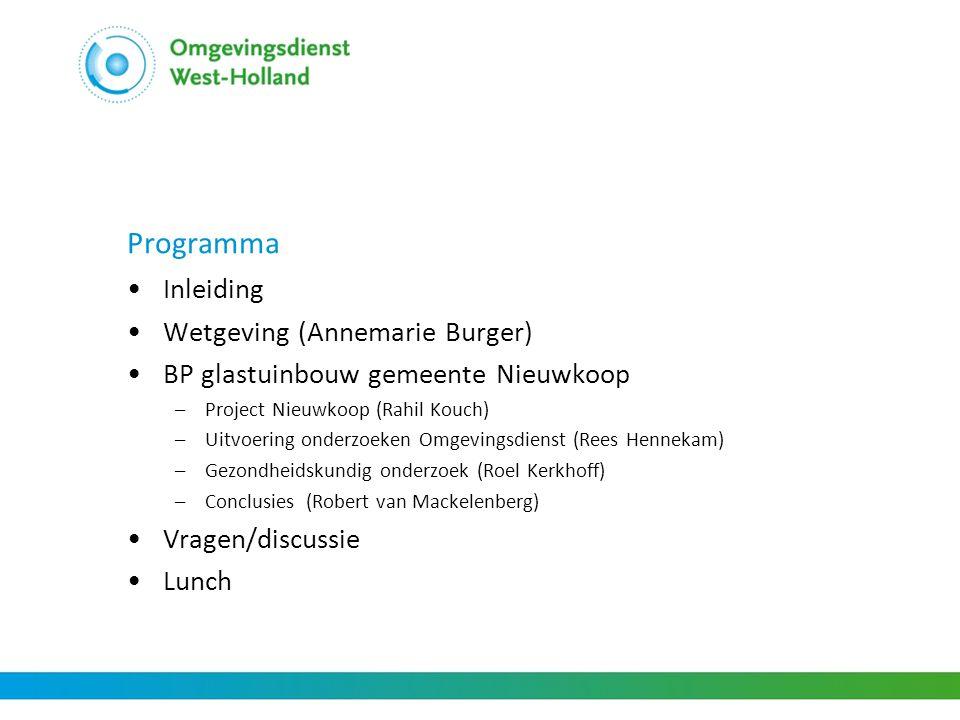 Programma •Inleiding •Wetgeving (Annemarie Burger) •BP glastuinbouw gemeente Nieuwkoop –Project Nieuwkoop (Rahil Kouch) –Uitvoering onderzoeken Omgevi