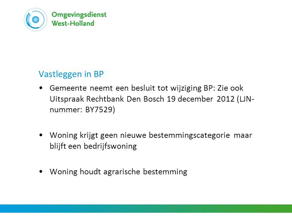 Vastleggen in BP •Gemeente neemt een besluit tot wijziging BP: Zie ook Uitspraak Rechtbank Den Bosch 19 december 2012 (LJN- nummer: BY7529) •Woning kr