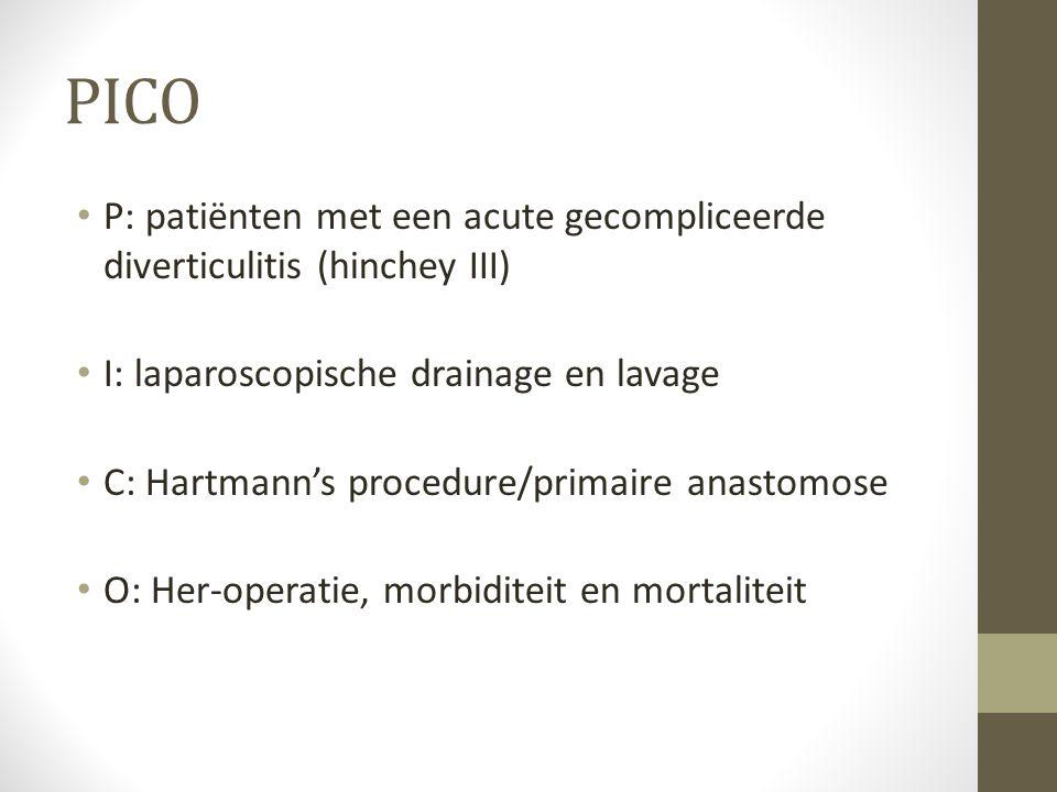 PICO • P: patiënten met een acute gecompliceerde diverticulitis (hinchey III) • I: laparoscopische drainage en lavage • C: Hartmann's procedure/primai