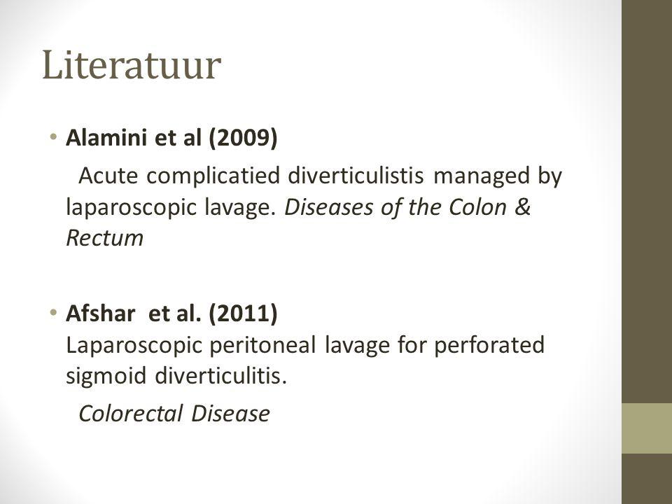 Literatuur • Alamini et al (2009) Acute complicatied diverticulistis managed by laparoscopic lavage. Diseases of the Colon & Rectum • Afshar et al. (2