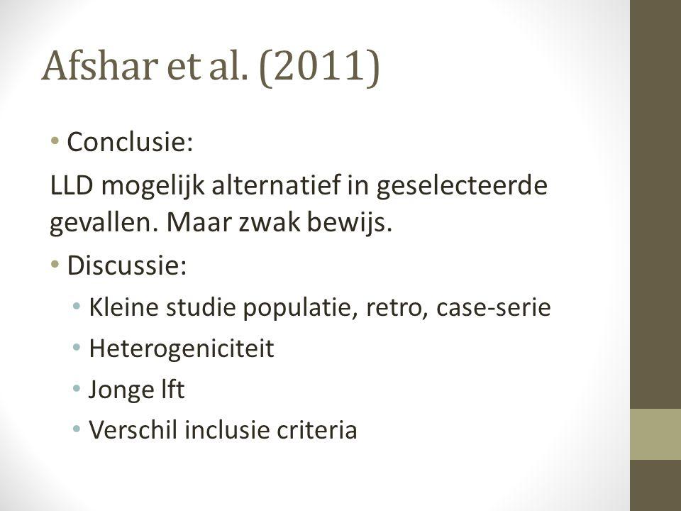 Afshar et al. (2011) • Conclusie: LLD mogelijk alternatief in geselecteerde gevallen. Maar zwak bewijs. • Discussie: • Kleine studie populatie, retro,