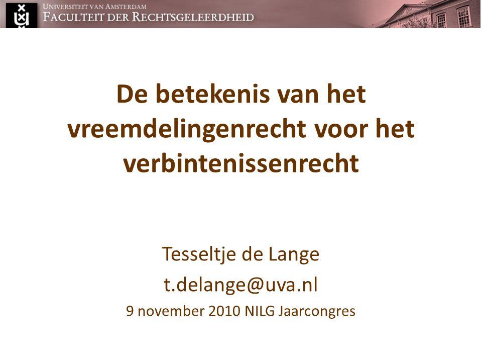 De betekenis van het vreemdelingenrecht voor het verbintenissenrecht Tesseltje de Lange t.delange@uva.nl 9 november 2010 NILG Jaarcongres