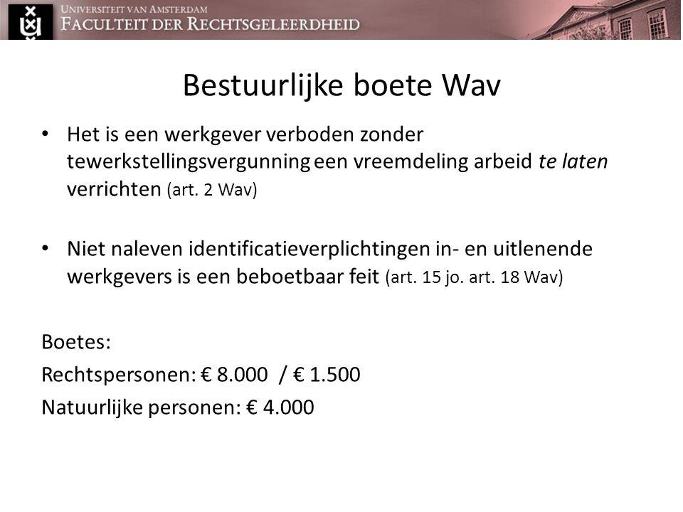 Bestuurlijke boete Wav • Het is een werkgever verboden zonder tewerkstellingsvergunning een vreemdeling arbeid te laten verrichten (art. 2 Wav) • Niet