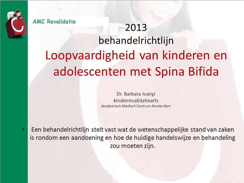 2013 behandelrichtlijn Loopvaardigheid van kinderen en adolescenten met Spina Bifida Dr. Barbara Ivanyi kinderrevalidatiearts Academisch Medisch Centr