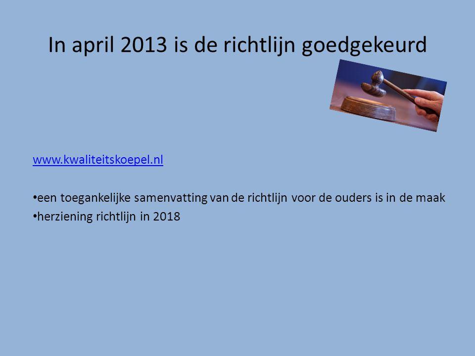 www.kwaliteitskoepel.nl • een toegankelijke samenvatting van de richtlijn voor de ouders is in de maak • herziening richtlijn in 2018 In april 2013 is
