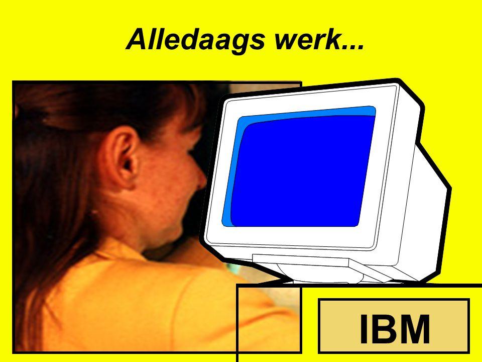 Alledaags werk... IBM