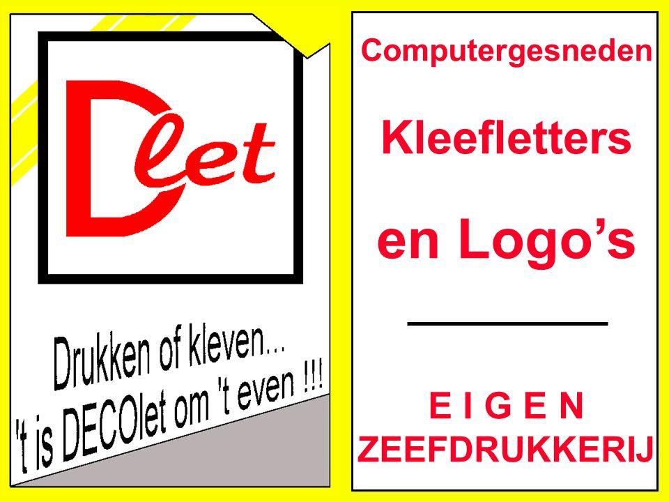 Computergesneden Kleefletters en Logo's E I G E N ZEEFDRUKKERIJ