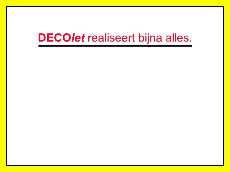 DECOlet realiseert bijna alles. Een grafisch onderlegd vertegenwoordiger maakt, samen met U, een schetsend basisdokument van het bedoelde werk. In fun
