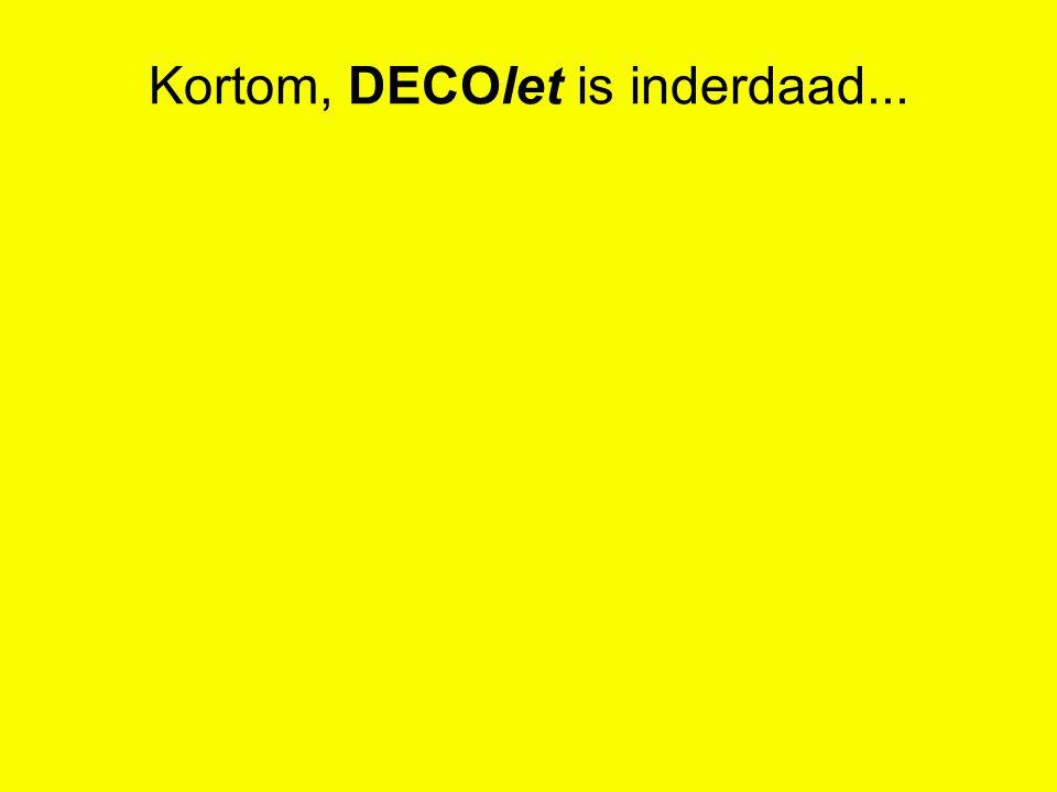 Kortom, DECOlet is inderdaad...