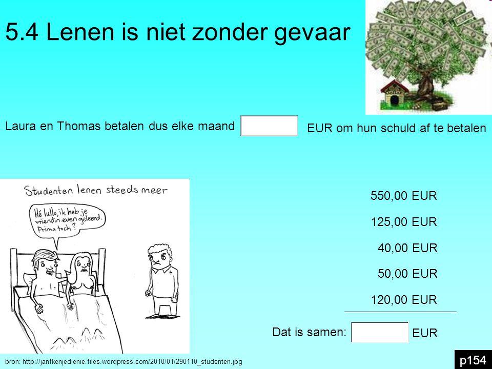 5.4 Lenen is niet zonder gevaar p154 bron: http://janfkenjedienie.files.wordpress.com/2010/01/290110_studenten.jpg Laura en Thomas betalen dus elke ma