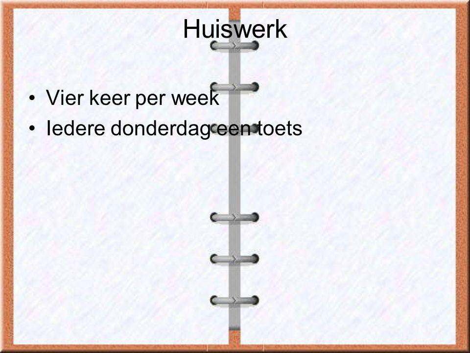 Huiswerk •Vier keer per week •Iedere donderdag een toets
