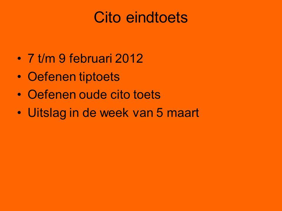 Cito eindtoets •7 t/m 9 februari 2012 •Oefenen tiptoets •Oefenen oude cito toets •Uitslag in de week van 5 maart