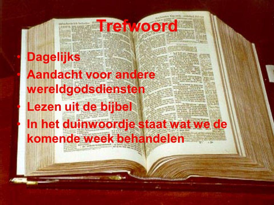 Trefwoord •Dagelijks •Aandacht voor andere wereldgodsdiensten •Lezen uit de bijbel •In het duinwoordje staat wat we de komende week behandelen