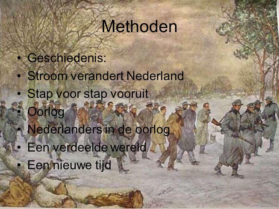 Methoden •Geschiedenis: •Stroom verandert Nederland •Stap voor stap vooruit •Oorlog •Nederlanders in de oorlog •Een verdeelde wereld •Een nieuwe tijd