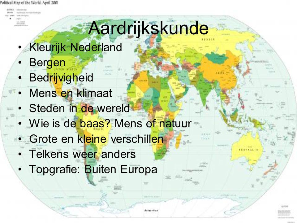 Aardrijkskunde •Kleurijk Nederland •Bergen •Bedrijvigheid •Mens en klimaat •Steden in de wereld •Wie is de baas.