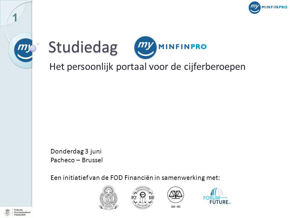 1 Studiedag Het persoonlijk portaal voor de cijferberoepen Donderdag 3 juni Pacheco – Brussel Een initiatief van de FOD Financiën in samenwerking met: