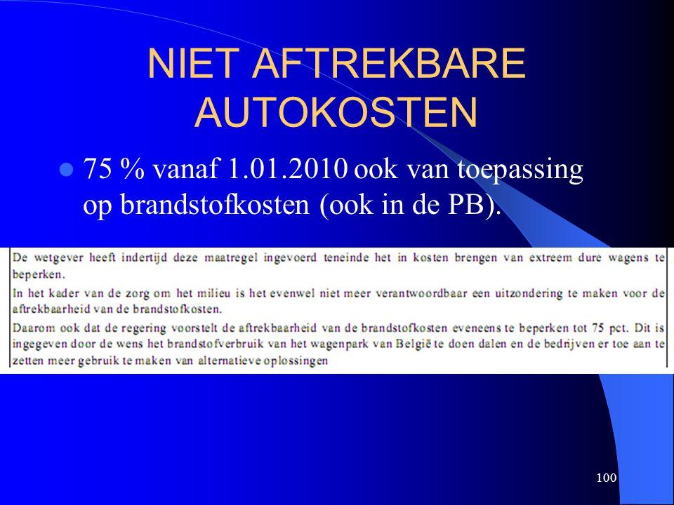 100 NIET AFTREKBARE AUTOKOSTEN  75 % vanaf 1.01.2010 ook van toepassing op brandstofkosten (ook in de PB).