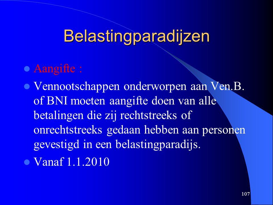 107 Belastingparadijzen  Aangifte :  Vennootschappen onderworpen aan Ven.B.