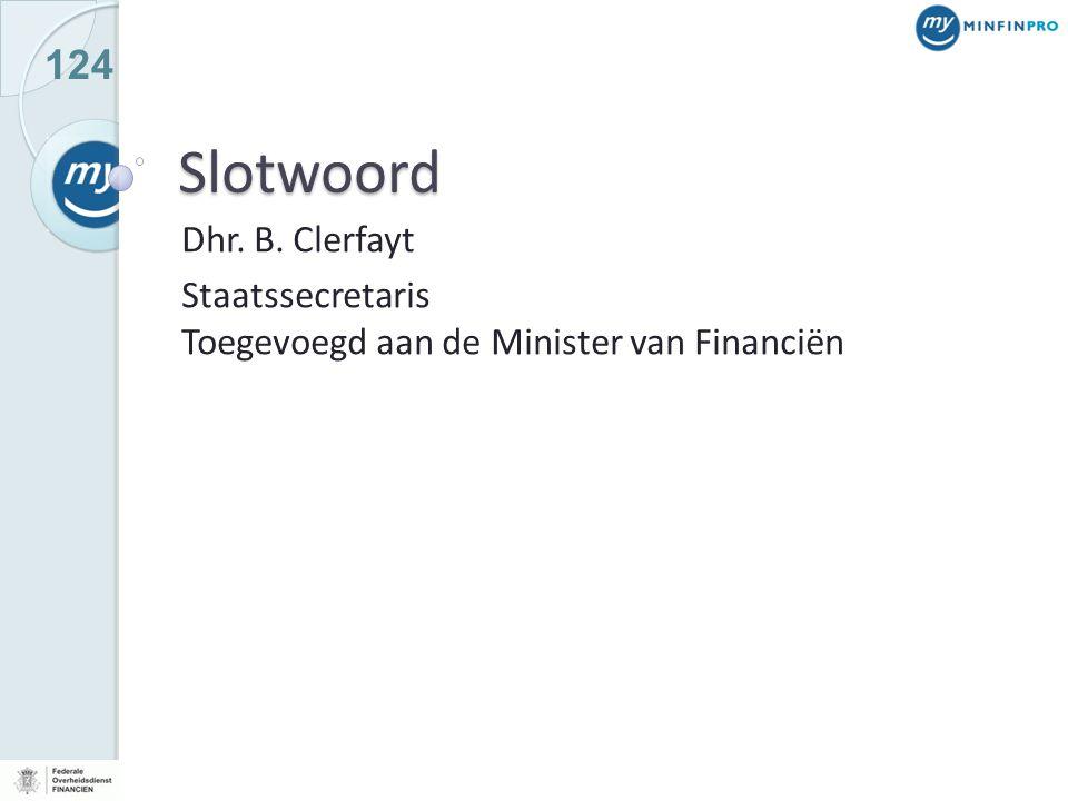 124 Slotwoord Dhr. B. Clerfayt Staatssecretaris Toegevoegd aan de Minister van Financiën