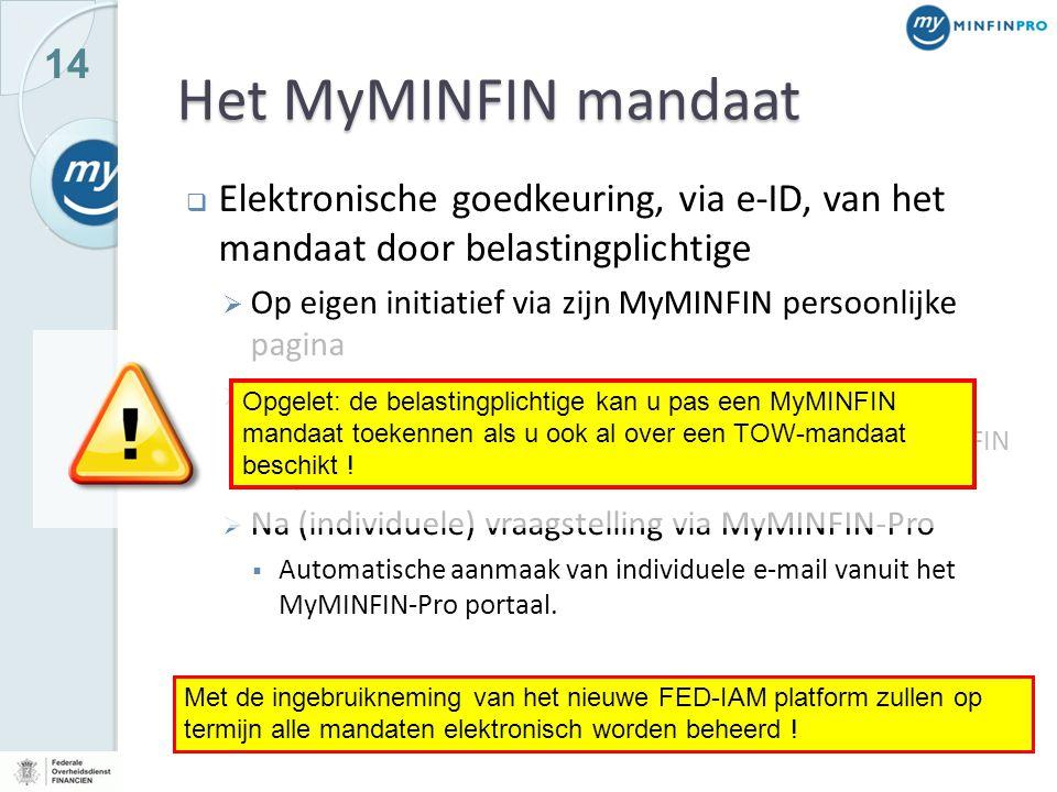 14 Het MyMINFIN mandaat  Elektronische goedkeuring, via e-ID, van het mandaat door belastingplichtige  Op eigen initiatief via zijn MyMINFIN persoon