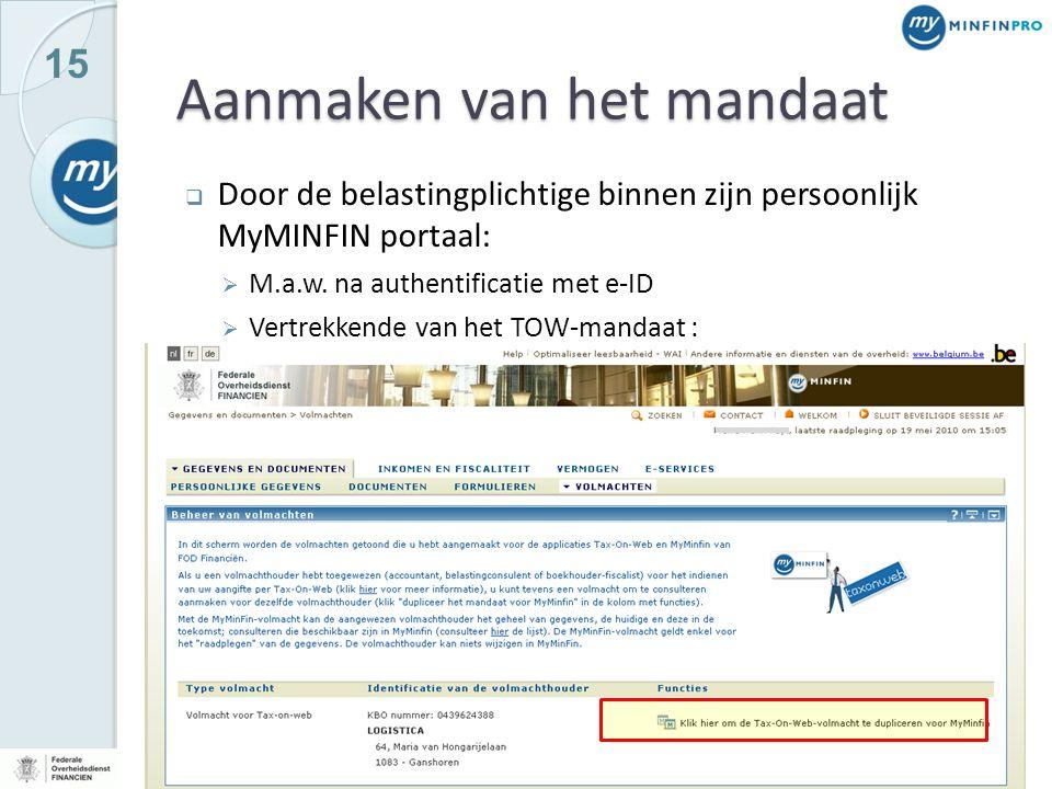 15 Aanmaken van het mandaat  Door de belastingplichtige binnen zijn persoonlijk MyMINFIN portaal:  M.a.w. na authentificatie met e-ID  Vertrekkende