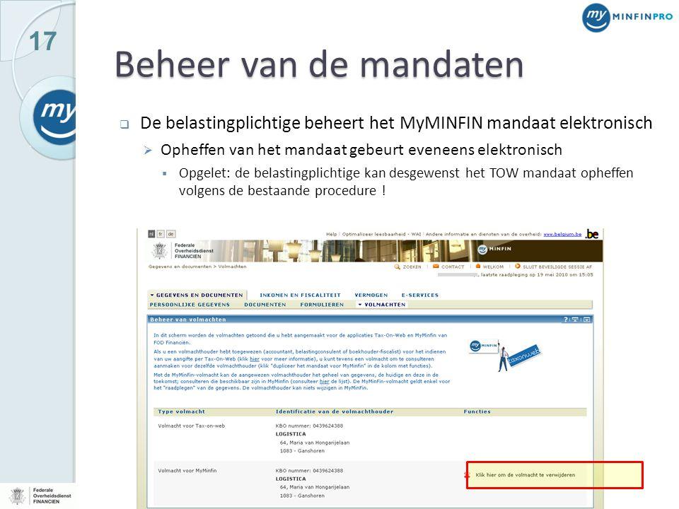 17 Beheer van de mandaten  De belastingplichtige beheert het MyMINFIN mandaat elektronisch  Opheffen van het mandaat gebeurt eveneens elektronisch 